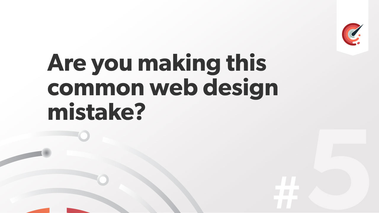 Are you making this common web design mistake?