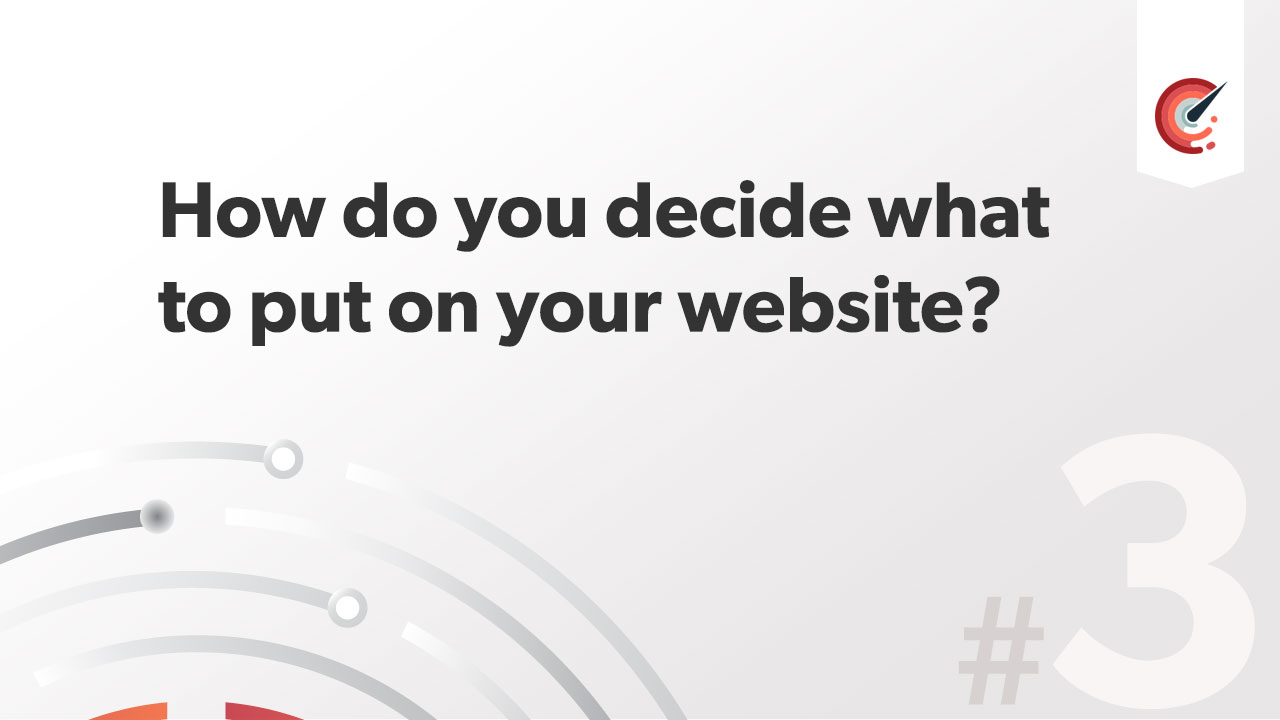 How do you decide what to put on your website?