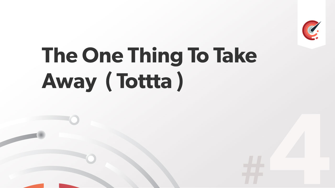 The One Thing to Take Away ( TOTTTA )